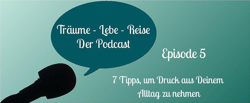 Episode 5: 7 Tipps, um Druck aus Deinem Alltag zu nehmen