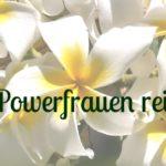 22 Powerfrauen ü40, die alleine reisen- Teil 1